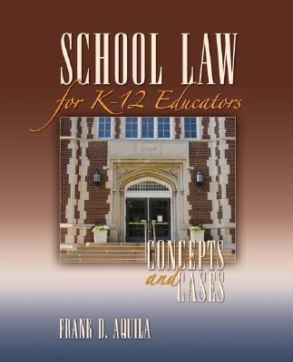 School Law for K-12 Educators By Aquila, Frank D.